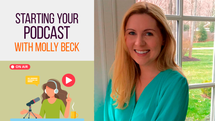 Starting Your Podcast with Molly Beck