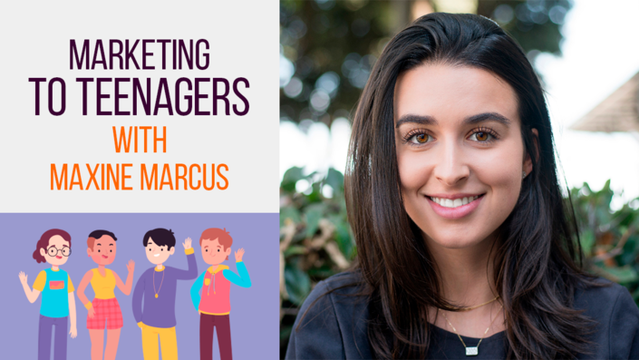 Marketing to Teenagers with Maxine Marcus