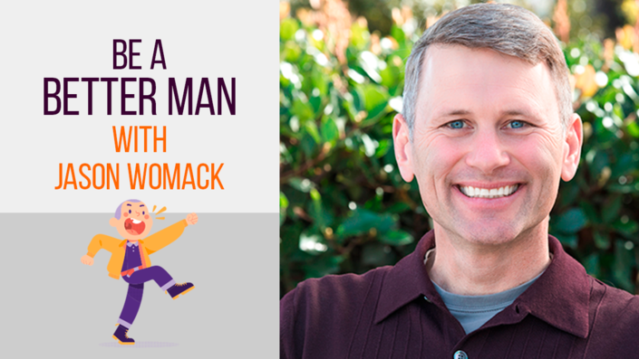 Be a Better Man with Jason Womack