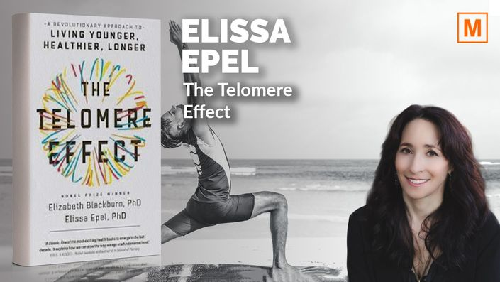 The Telomere Effect by Dr. Elissa Epel & Dr. Elizabeth J. Blackburn