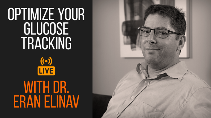 Optimize Your Diet with Glucose Tracking by Dr. Eran Elinav