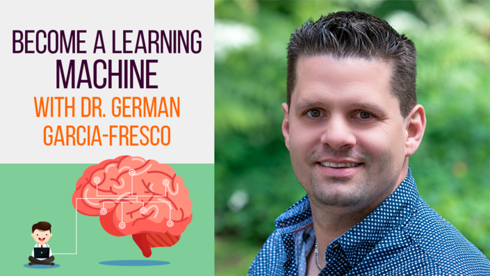 Become a Learning Machine with Dr. German Garcia-Fresco